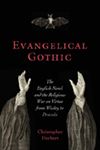 Evangelical Gothic: The English Novel and the Religious War on Virtue from Wesley to Dracula