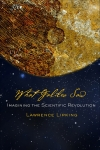 What Galileo Saw: Imagining the Scientific Revolution