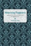 Mourning Happiness: Narrative and the Politics of Modernity